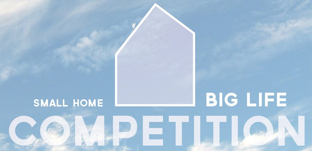 Small Home Big Life Competition
